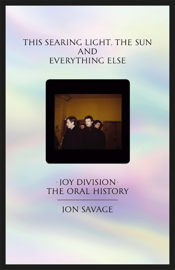 """This Searing Light, the Sun and Everything Else: Joy Division – The Oral History"""